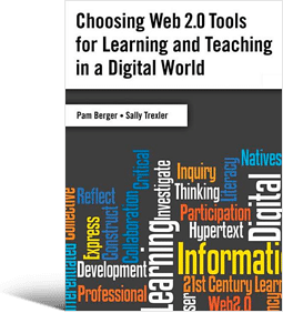 Choosing Web 2.0 Tools for Learning and Teaching in a Digital World (Pam Berger,  Sally Trexler, Joyce Valenza, 2010)